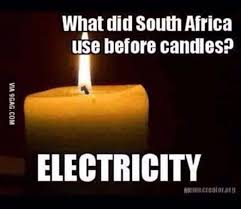 What did South-Africans used before candles? Electricity! - Eskom is apparently technically bankrupt and its R420bn debt currently accounts for 15% of the country's debt - will no longer exist at the current projection by April 2019
