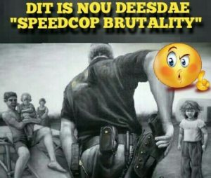 "IT'S LATELY ""SPEEDCOP BRUTALITY"" IN SA AND NOT JUST POLICE BRUTALITY. THIS MATTER MUST BE ADDRESSED."